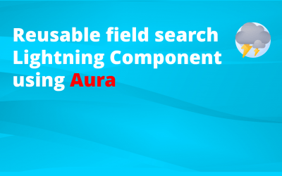 How to create a reusable field search Lightning Component [Aura]